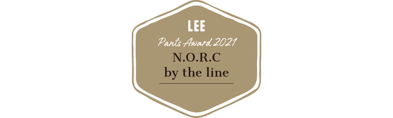 【LEE Pants Award 2021】N.O.R.C by the line