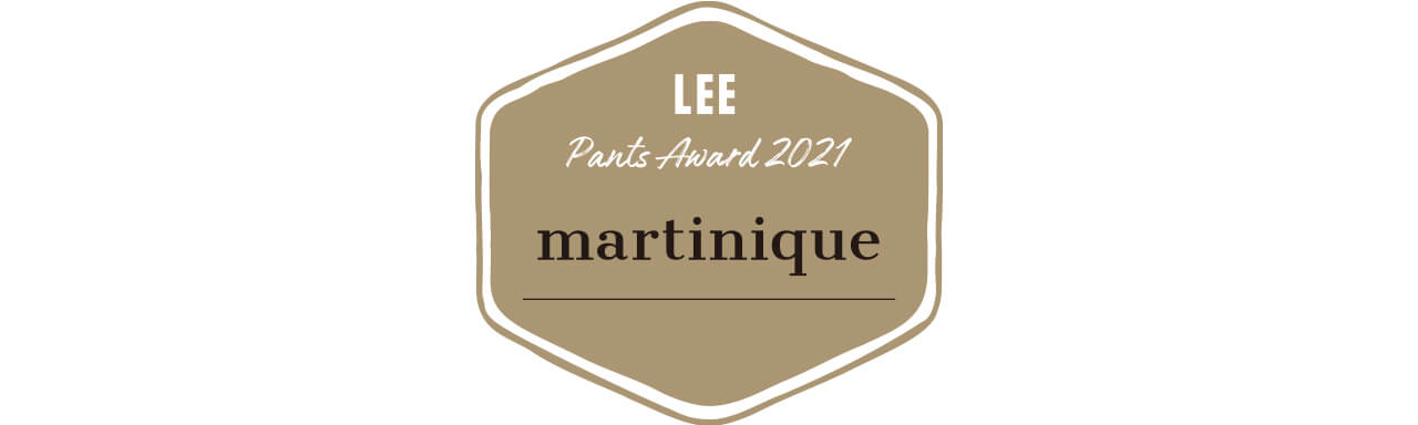 【LEE Pants Award 2021】martinique